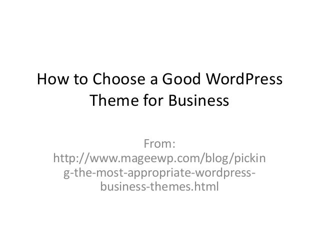 How to Choose a Good WordPress Theme for Business From: http://www.mageewp.com/blog/pickin g-the-most-appropriate-wordpres...