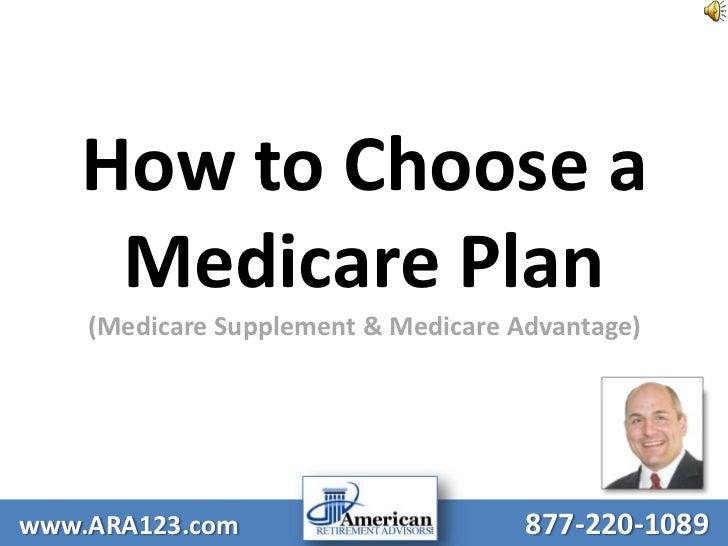 How to Choose a Medicare Plan(Medicare Supplement & Medicare Advantage)<br />www.ARA123.com877-220-1089<br />