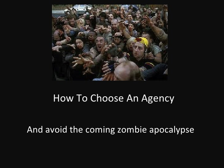 How To Choose An AgencyAnd avoid the coming zombie apocalypse