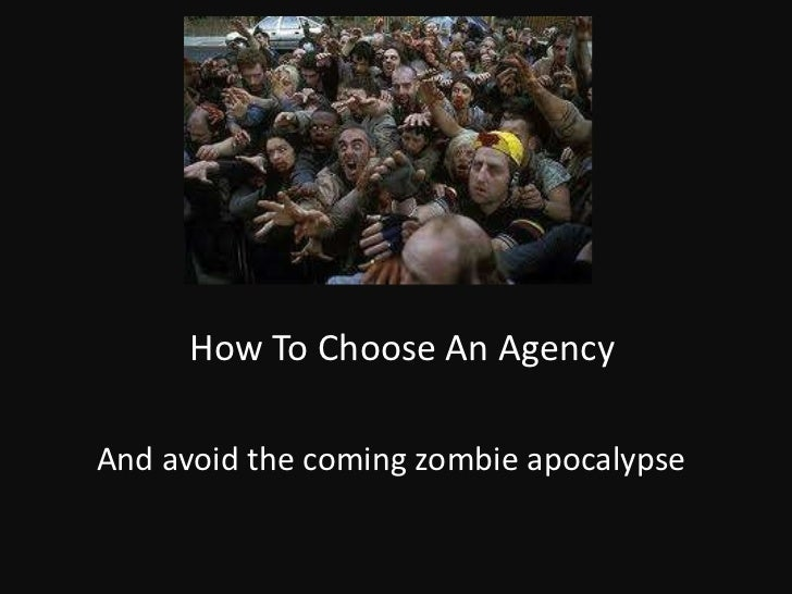 How To Choose An Agency And avoid the coming zombie apocalypse