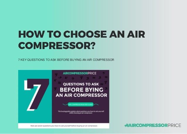 7 KEY QUESTIONS TO ASK BEFORE BUYING AN AIR COMPRESSOR