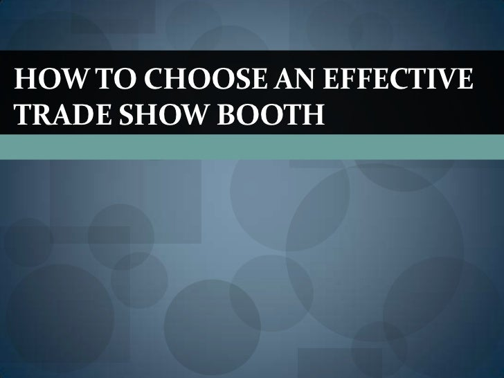 HOW TO CHOOSE AN EFFECTIVETRADE SHOW BOOTH