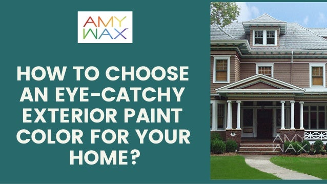 How To Choose An Eye Catchy Exterior Paint Color For Your Home