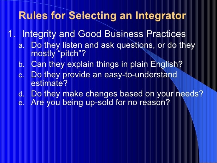 """<ul><li>Integrity and Good Business Practices </li></ul><ul><ul><li>Do they listen and ask questions, or do they mostly """"p..."""