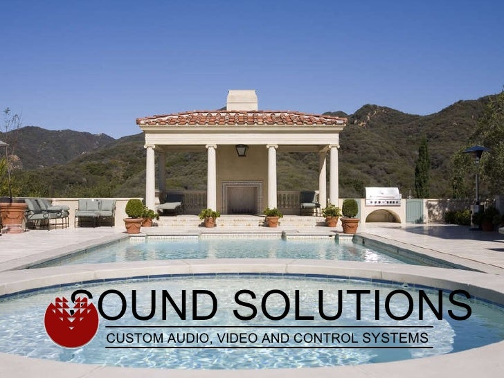 SOUND SOLUTIONS CUSTOM AUDIO, VIDEO AND CONTROL  SYSTEMS