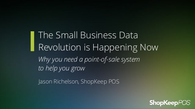 The Small Business Data Revolution is Happening Now Why you need a point-of-sale system 