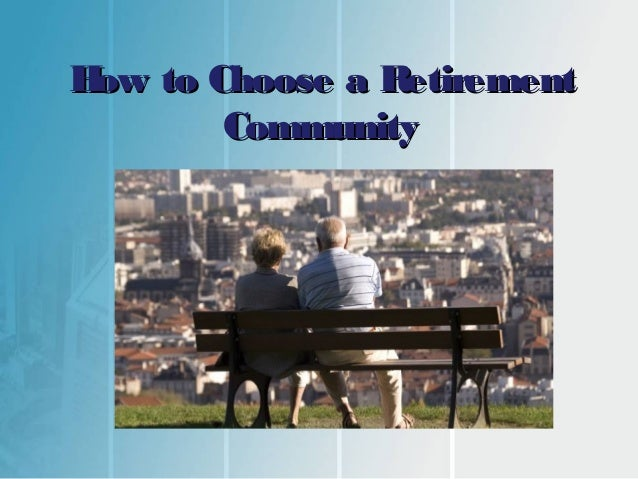 H to Choose a Retirement ow Community