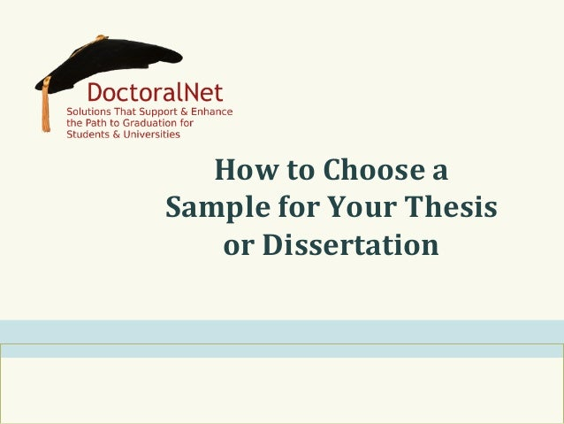 How	   to	   Choose	   a	    Sample	   for	   Your	   Thesis	    or	   Dissertation