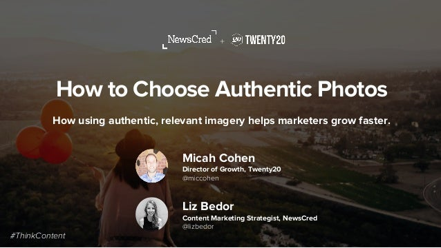 How to Choose Authentic Photos How using authentic, relevant imagery helps marketers grow faster. + Micah Cohen Director o...