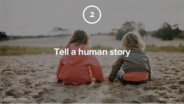 Tell a human story 2 #ThinkContent @miccohen