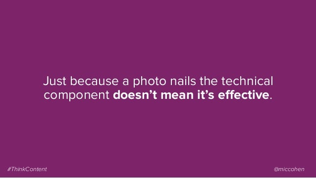 Just because a photo nails the technical component doesn't mean it's effective. #ThinkContent @miccohen