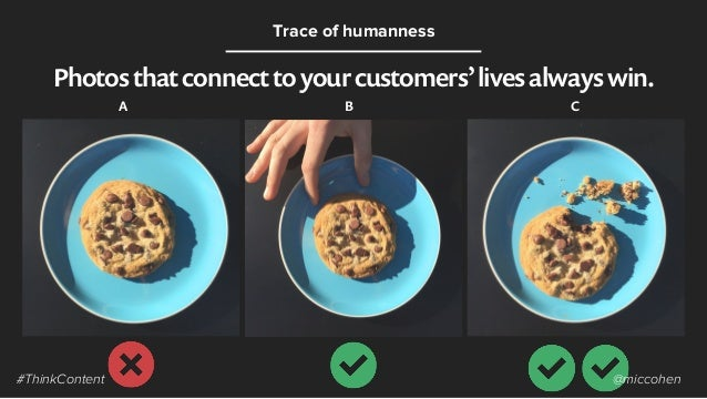 Photosthatconnecttoyourcustomers'livesalwayswin. Trace of humanness A B C #ThinkContent @miccohen