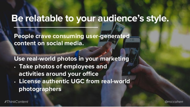 People crave consuming user-generated content on social media. Use real-world photos in your marketing • Take photos of e...