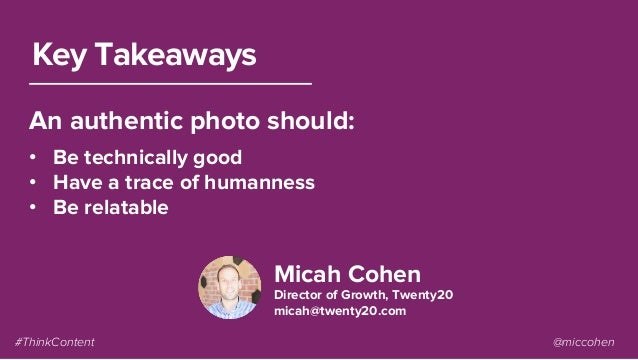 Micah Cohen Director of Growth, Twenty20 micah@twenty20.com Key Takeaways • Be technically good • Have a trace of humann...