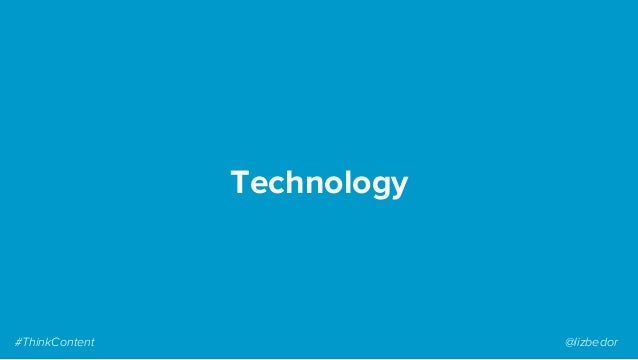 Technology #ThinkContent @lizbedor