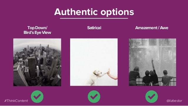 TopDown/ Bird'sEyeView Authentic options Satirical Amazement/Awe #ThinkContent @lizbedor