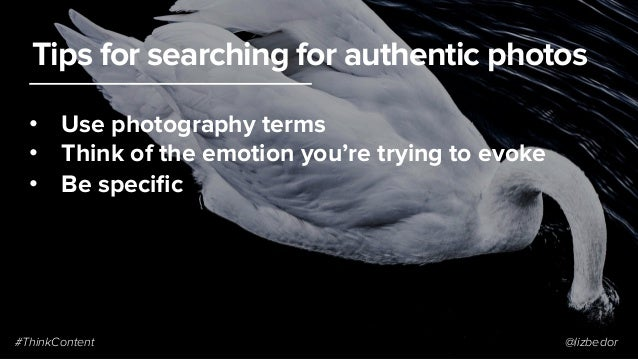 Tips for searching for authentic photos • Use photography terms • Think of the emotion you're trying to evoke • Be spec...