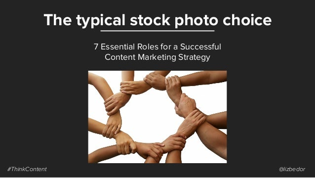 The typical stock photo choice #ThinkContent @lizbedor 7 Essential Roles for a Successful Content Marketing Strategy
