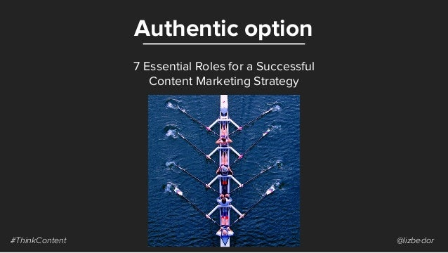 Authentic option #ThinkContent @lizbedor 7 Essential Roles for a Successful Content Marketing Strategy