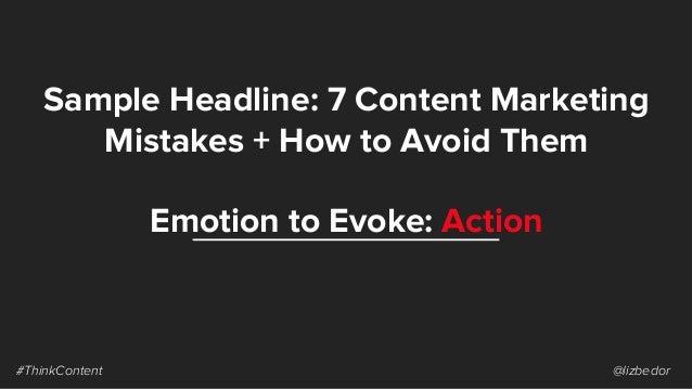 Sample Headline: 7 Content Marketing Mistakes + How to Avoid Them #ThinkContent @lizbedor Emotion to Evoke: Action