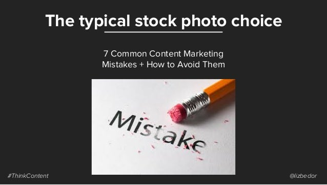 The typical stock photo choice #ThinkContent @lizbedor 7 Common Content Marketing Mistakes + How to Avoid Them