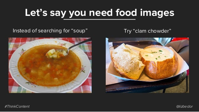 """Let's say you need food images #ThinkContent @lizbedor Instead of searching for """"soup"""" Try """"clam chowder"""""""