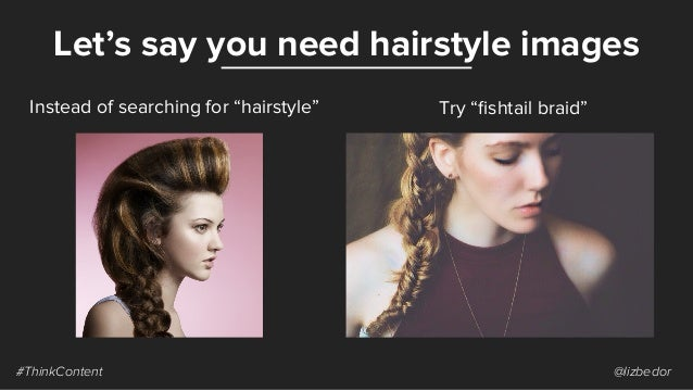 """Let's say you need hairstyle images #ThinkContent @lizbedor Instead of searching for """"hairstyle"""" Try """"fishtail braid"""""""