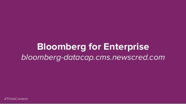 Bloomberg for Enterprise bloomberg-datacap.cms.newscred.com #ThinkContent