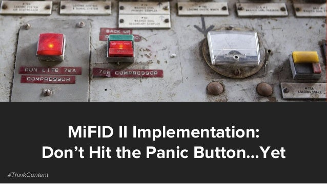 MiFID II Implementation: Don't Hit the Panic Button…Yet #ThinkContent