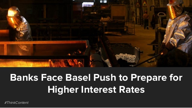 Banks Face Basel Push to Prepare for Higher Interest Rates #ThinkContent