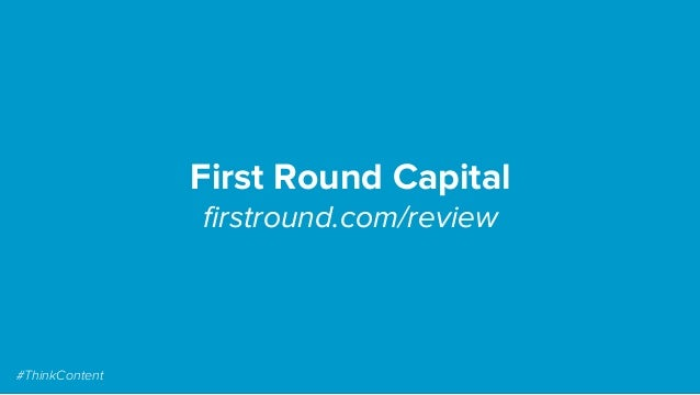 First Round Capital firstround.com/review #ThinkContent
