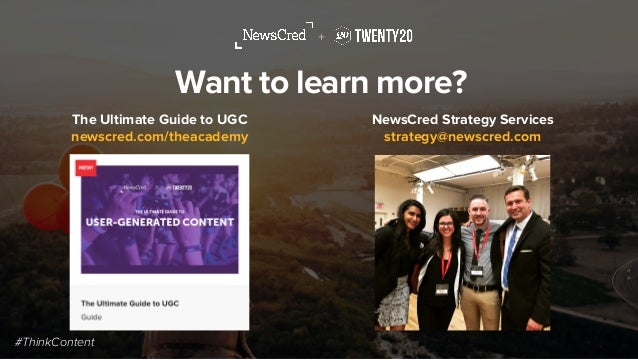 Thank you + Micah Cohen Director of Growth, Twenty20 @miccohen Liz Bedor Content Marketing Strategist, NewsCred @lizbedor ...