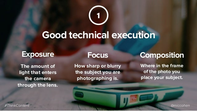 Good technical execution The amount of light that enters the camera through the lens. 1 How sharp or blurry the subject yo...