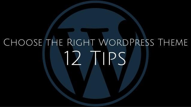 Choose the Right WordPress Theme 12 Tips