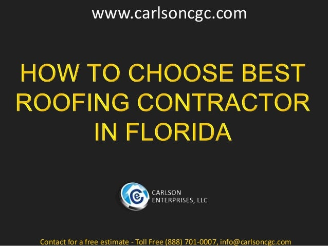 How To Choose Best Roofing Contractor In Florida. Www.carlsoncgc.com  Contact For A Free Estimate   Toll Free (888) ...