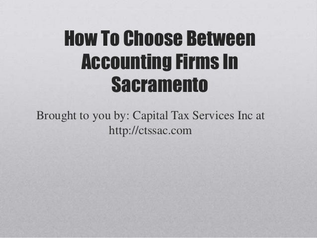 How To Choose Between       Accounting Firms In          SacramentoBrought to you by: Capital Tax Services Inc at         ...