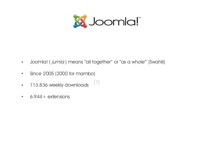 """●    Joomla! ( jumla ) means """"all together"""" or """"as a whole"""" (Swahili)●    Since 2005 (2000 for mambo)                     ..."""