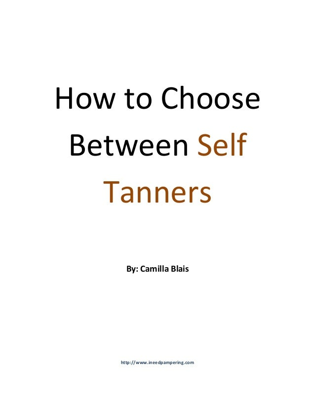 How to Choose Between Self Tanners By: Camilla Blais http://www.ineedpampering.com