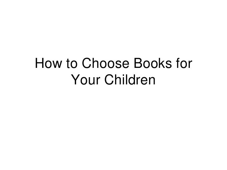 How to Choose Books for      Your Children