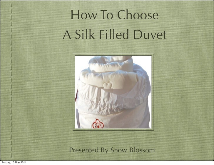 How To Choose                      A Silk Filled Duvet                       Presented By Snow BlossomSunday, 15 May 2011
