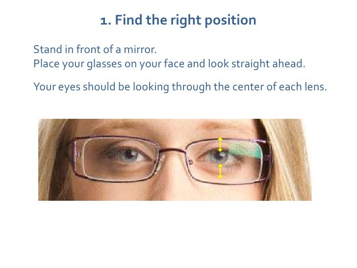 cd0d3e6536 9. 1. Find the right positionStand in front of a mirror.Place your glasses  on your face ...