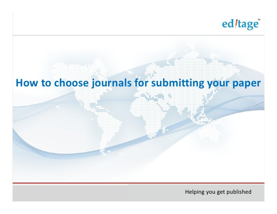 How to choose journals for submitting your paper                                 Helping you get published