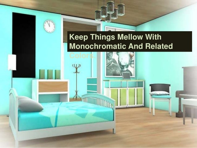 Bon Keep Things Mellow With Monochromatic And Related Colors.