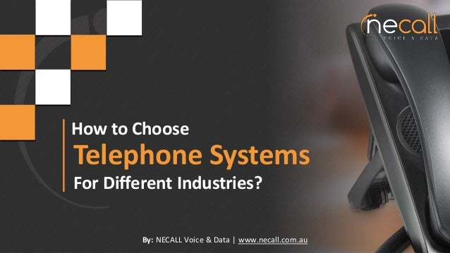How to Choose Telephone Systems For Different Industries? By: NECALL Voice & Data | www.necall.com.au