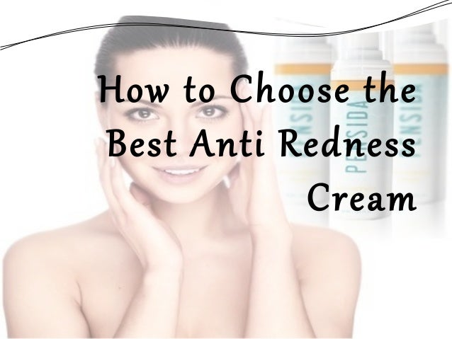 How to Choose the Best Anti Redness Cream