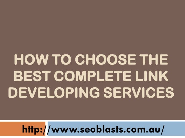 HOW TO CHOOSE THE BEST COMPLETE LINKDEVELOPING SERVICES http://www.seoblasts.com.au/