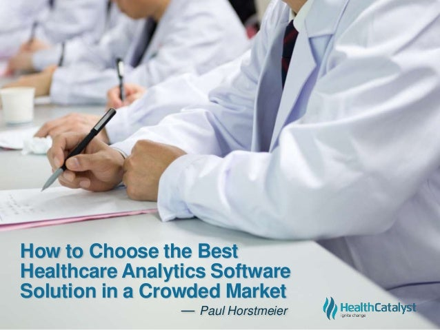 How to Choose the Best Healthcare Analytics Software Solution in a Crowded Market ― Paul Horstmeier