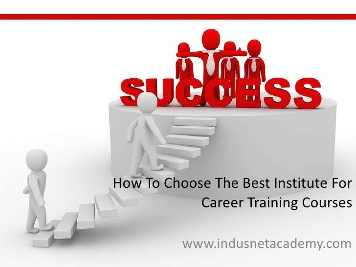 How To Choose The Best Institute For Career Training Courses <br />www.indusnetacademy.com<br />