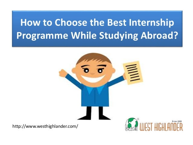 How to Choose the Best Internship Programme While Studying Abroad? http://www.westhighlander.com/