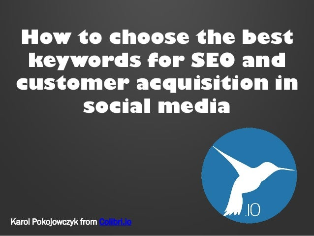 How to choose the best keywords for SEO and customer acquisition in social media  Karol Pokojowczyk from Colibri.io